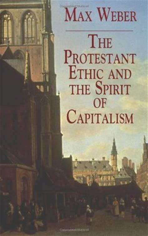 the new spirit of capitalism books the protestant ethic and the spirit of capitalism by max