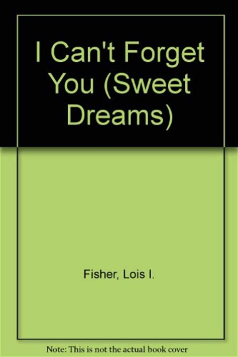 can t forget you risking it all books i can t forget you sweet dreams by lois i fisher