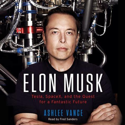 elon musk quest for a fantastic future elon musk reviews audiofile magazine