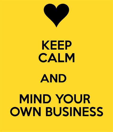 Mind Your mind your business quotes quotesgram