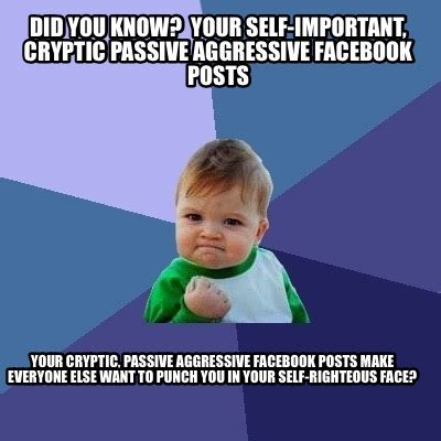 Passive Aggressive Meme - meme creator did you know your self important cryptic