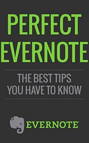 evernote the ultimate guide to organizing your life with evernote ebook evernote perfect evenote the best tips you have to know