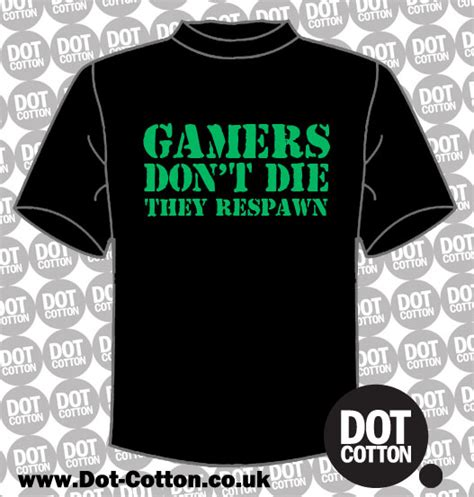 Kaos Gamer Dont Die They Respawn gamers dont die they respawn t shirt dot cotton