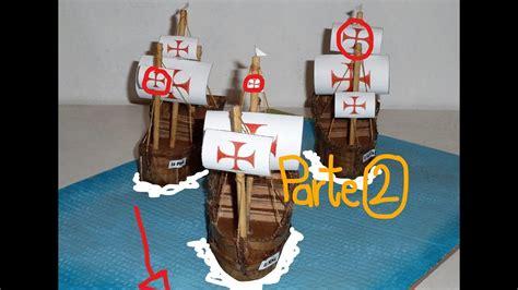 como hacer los tres barcos de cristobal colon carabelas 2 maqueta youtube