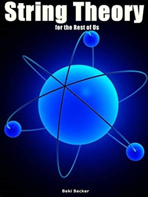 String Theory - string theory for the rest of us but not for dummies