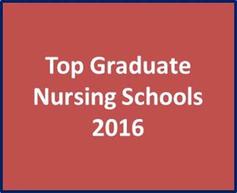 best graduate nursing schools top graduate nursing schools to attend in 2016