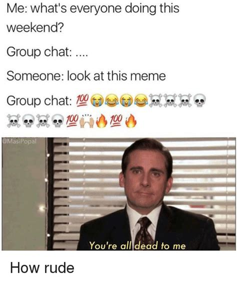 Chat Meme - me what s everyone doing this weekend group chat someone look at this meme group chat 109 popal