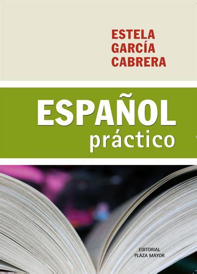 lectura y redaccin ejercicios y teora sobre lengua espaola editorial plaza mayor espanol practico