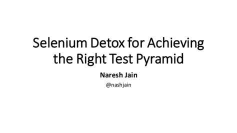 How To Detox Naturally For A Test by Selenium Detox For Achieving The Right Testing Pyramid