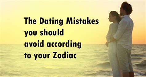 Common Date Mistakes You Should Avoid by The Dating Mistakes You Should Avoid According To Your