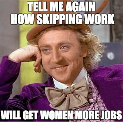 Tell Me Isnt Again by 25 Best Memes About Skipping Work Skipping Work Memes