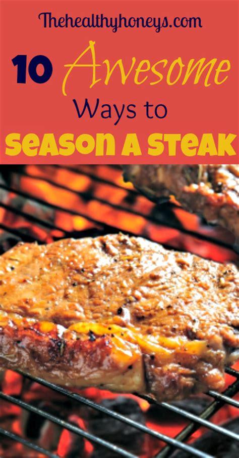how to season a steak 10 ways the healthy honeys