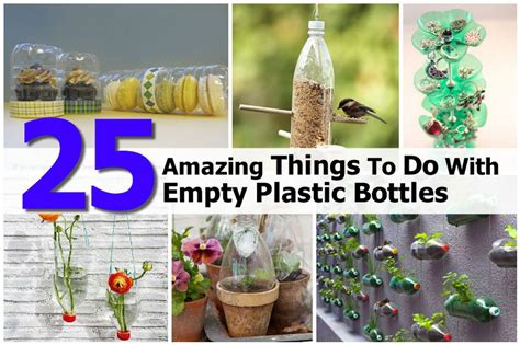 to do with 25 amazing things to do with empty plastic bottles