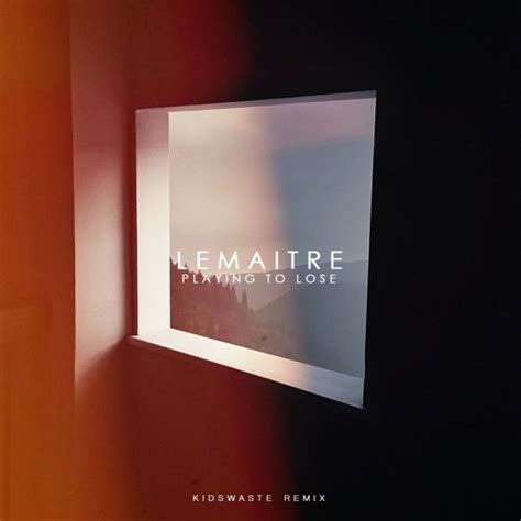 closer lemaitre mp3 download lemaitre playing to lose kidswaste remix soundmixed