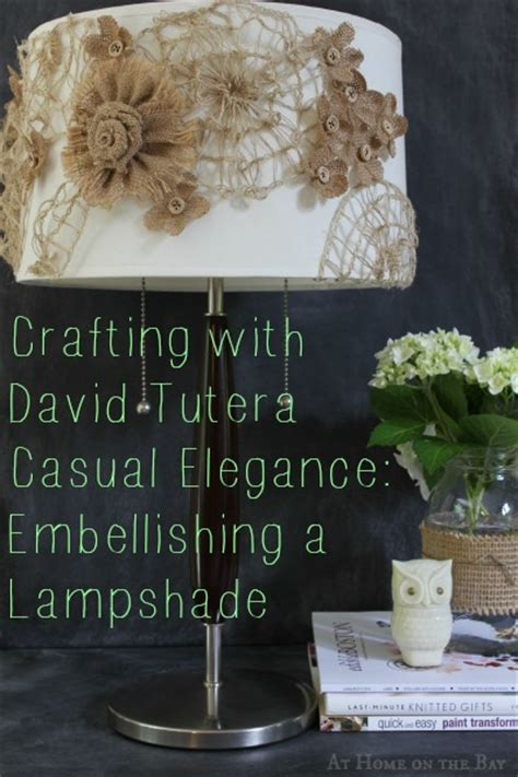 easy diy home decor with david tutera casual crafting with the david tutera casual elegance collection embellished lshade