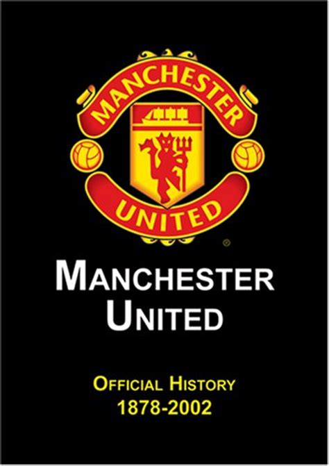 Manchester United 1878 manchester united official history 1878 2002 cristiano