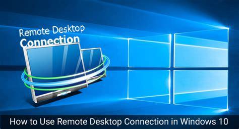 escritorio remoto windows 10 home c 243 mo utilizar la conexi 243 n de escritorio remoto en windows 10