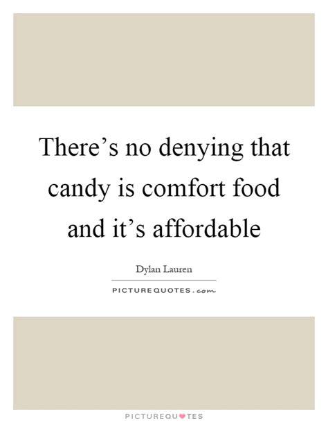 comfort food sayings there s no denying that candy is comfort food and