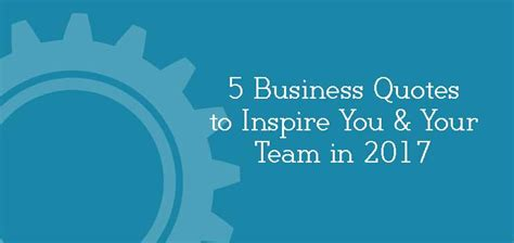 5 News To Inspire You by 5 Business Quotes To Inspire You In 2017 Trustworkz