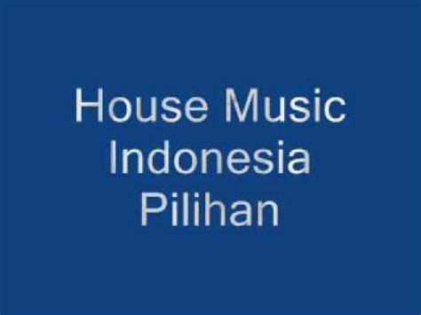 house music indonesia house music indonesia pilihan youtube