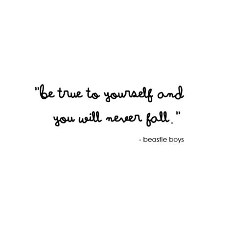 Be Truthful To Yourself Essay In by Quot Be True To Yourself And You Will Never Fall Quot Beastie Boys Quotes Writing Quotes