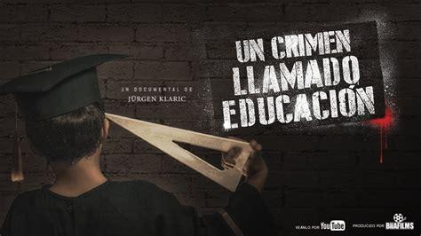 jurgen klaric educacion un crimen llamado educaci 243 n versi 243 n completa hd dirigido