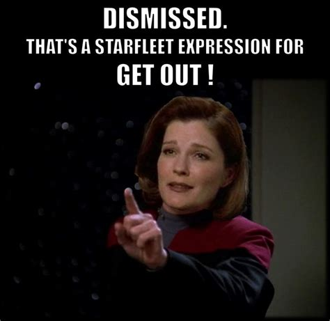 Star Trek Voyager Meme - dismissed that s a starfleet expression for get out star