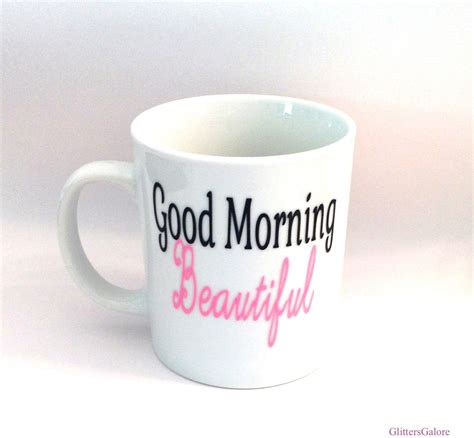 beautiful coffee cups good morning beautiful coffee mug by glittersgalore on etsy