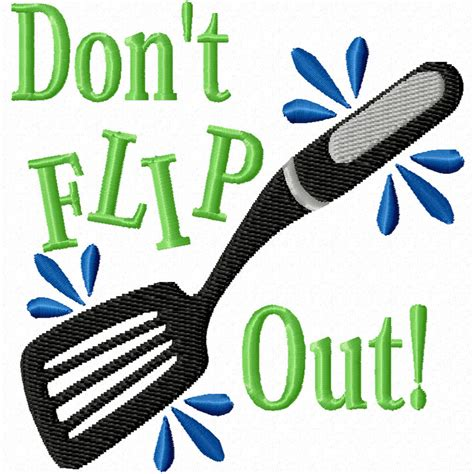 Who Doesnt To Flip Out by Don T Flip Out A Machine Embroidery Design For The Kitchen