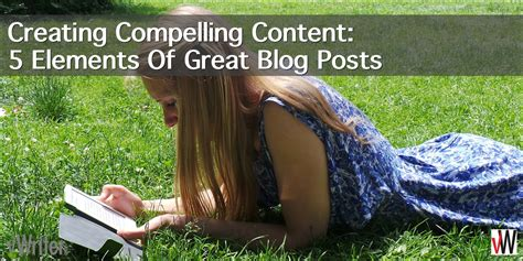 5 But Great Posts On Antb by Creating Compelling Content 5 Elements Of Great