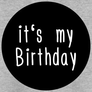 Tshirt It S My its my birthday t shirts spreadshirt