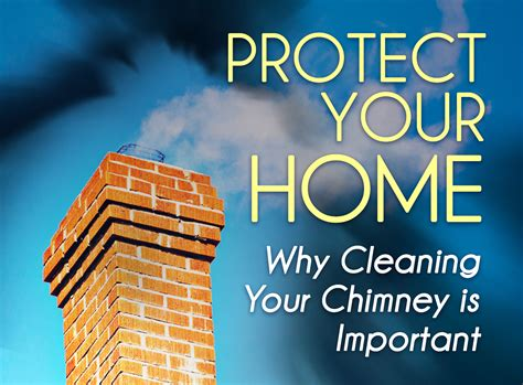 clean your home protect your home why cleaning your chimney is important