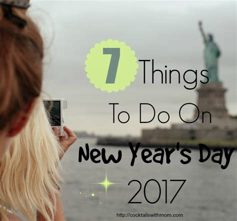 7 things to do on new year s day 2017 cocktails with mom