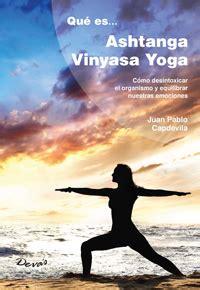libro ashtanga yoga el libro quot qu 233 es el ashtanga vinyasa yoga quot sadhana ashtanga yoga