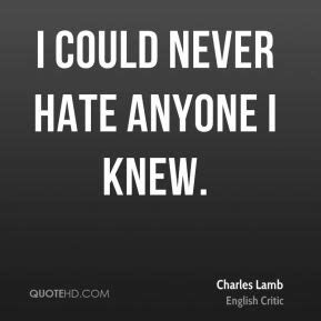 i could never hate you quotes charles lamb quotes quotehd