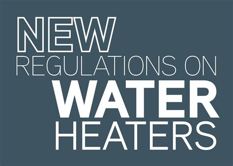 blog about new water laws new regulations on water heaters mr rooter blog