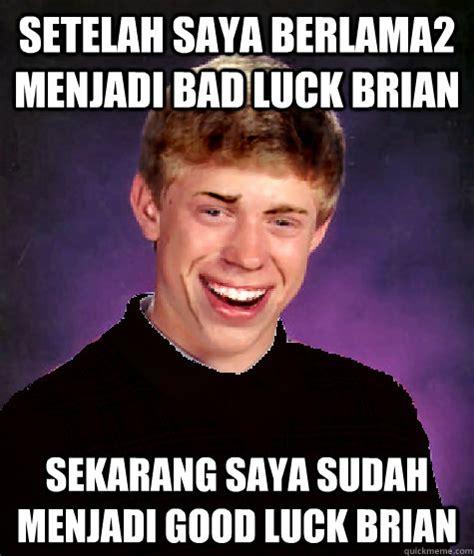 Good Luck Brian Meme - setelah saya berlama2 menjadi bad luck brian sekarang saya