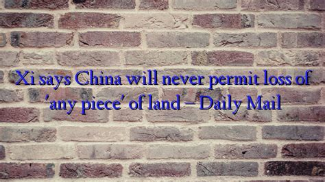 For The Ls Of China by Xi Says China Will Never Permit Loss Of Any Of