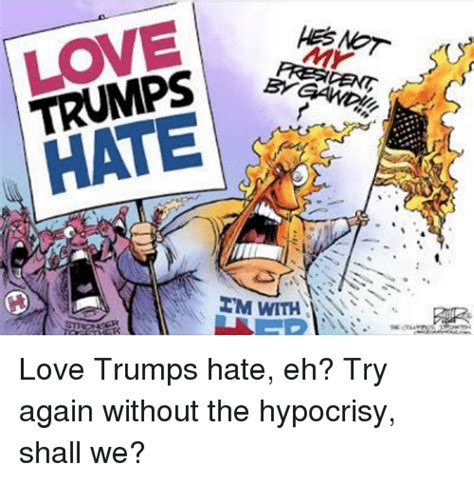Love Hate Meme - love hate stm with s love trumps hate eh try again