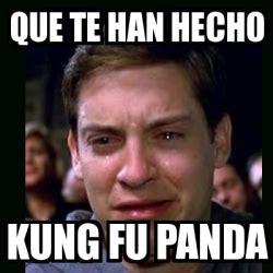 Fu Meme Generator - meme crying peter parker que te han hecho kung fu panda
