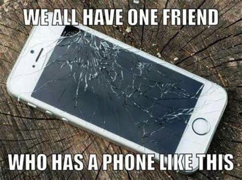 Broken Iphone Meme - we all have one friend with a phone like this funny pictures