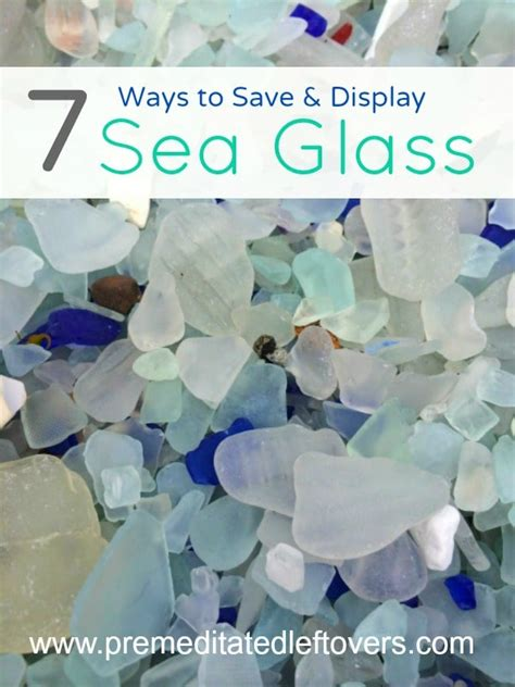 7 Ways To Show Your Creativity by 7 Ways To Save And Display Sea Glass