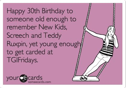 Happy Birthday 30 Meme - happy 30th birthday to someone old enough to remember new