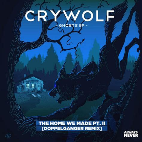 crywolf the home we made pt ii doppelganger remix