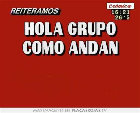 Imagenes De Hola Grupo | hola grupo como andan placas rojas tv