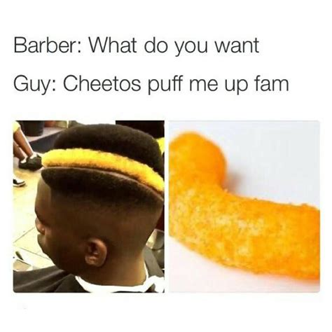 Cheetos Meme - cheetos puff me up bruh the barber know your meme