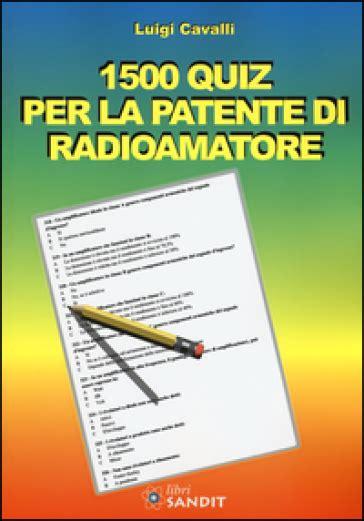 libro la mulad 1475 1500 1500 quiz per la patente di radioamatore luigi cavalli libro mondadori store