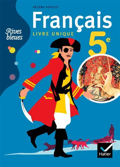 rives bleues livre unique de fran 231 ais 5e 233 d 2010 manuel de l 233 l 232 ve editions hatier