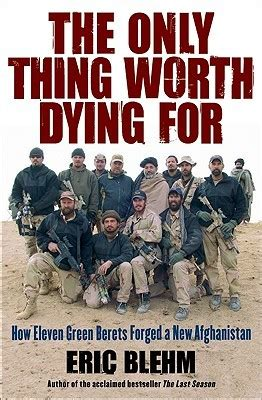 libro worth dying for the the only thing worth dying for how eleven green berets forged a new afghanistan by eric blehm