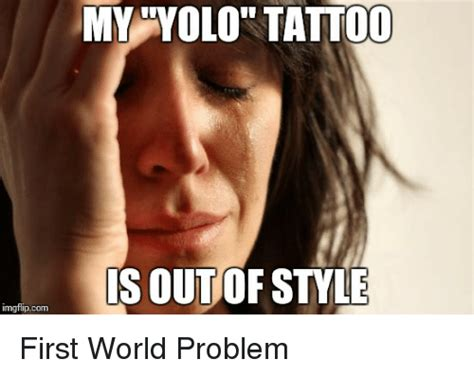 tattoo fixers yolo 25 best memes about first world problem first world